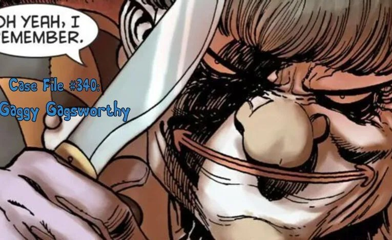 Slightly Misplaced Comic Book Characters Case File #340:  Gaggy Gagsworthy