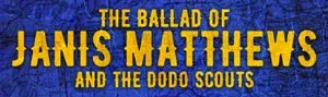 The Ballad Of Janis Matthews and The Dodo Scouts