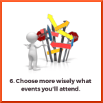 Choose more wisely what events you'll attend