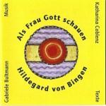Hildegard von Bingen - Als Frau Gott schauen