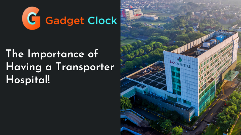 How To Transporter Hospital in 2021 – The Importance of Having a Transporter Hospital!