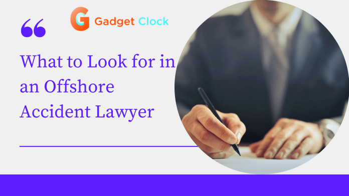 What to Look for in an Offshore Accident Lawyer
