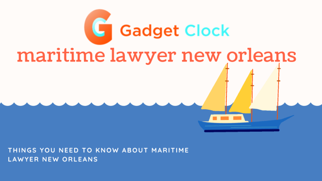 Maritime Lawyer New Orleans – Good Things You Need to Know about Maritime Lawyer New Orleans in 2021