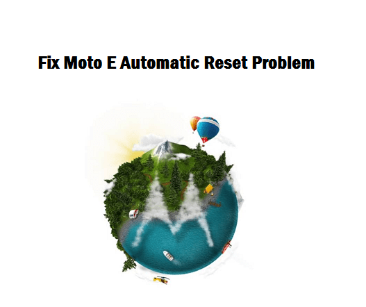 How to fix Moto E automatic reset problem