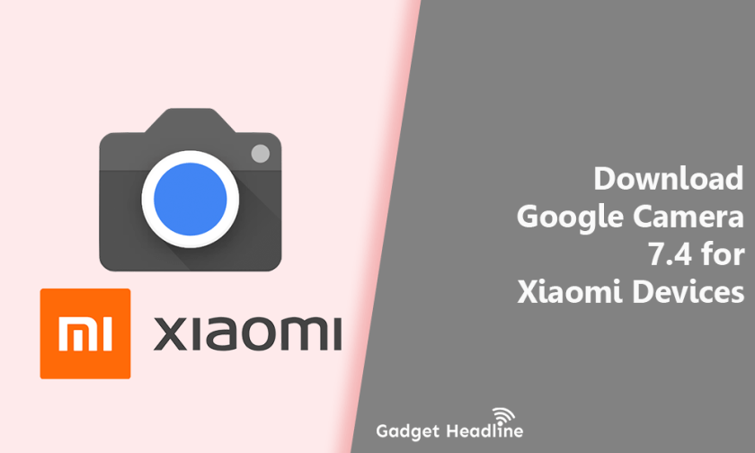 Download Google Camera 7.4 for Xiaomi Devices (MIUI 12)