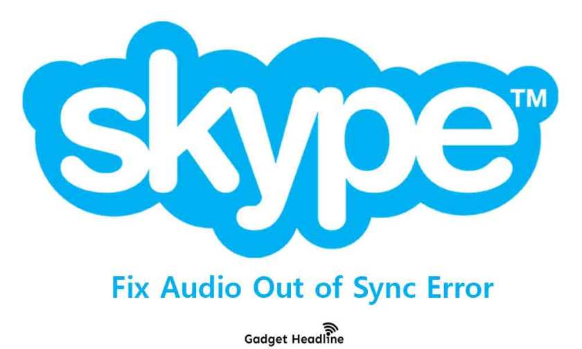 Fix Skype Audio Out of Sync Error