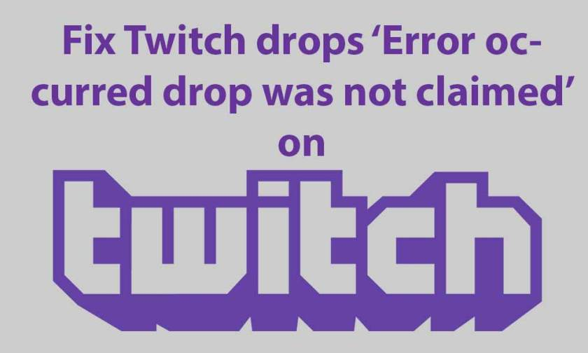 Fix Twitch drops 'Error occurred drop was not claimed'