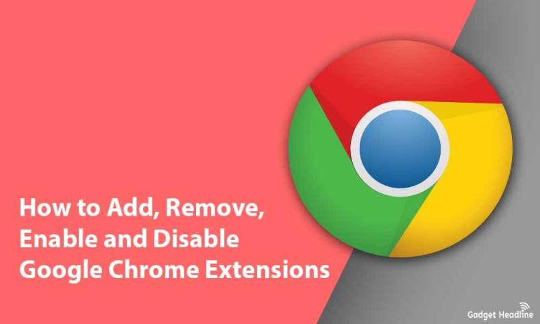 How to Add, Remove, Disable Google Chrome Extensions