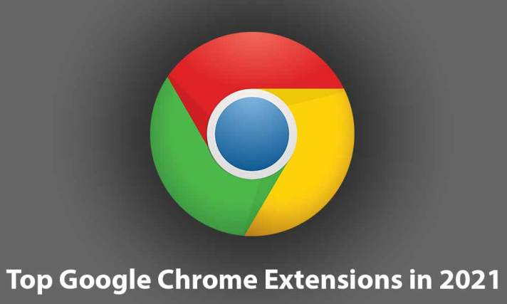 Top Google Chrome Extensions You Should use in 2021