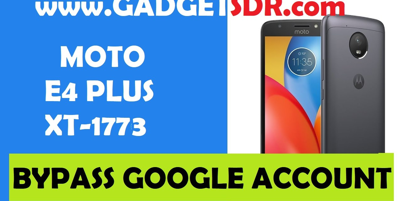Moto E4 XT-1773 Bypass FRP Google Account
