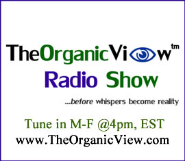 The Organic View Radio Show Contact Info & Show Times www.TheOrganicView.com