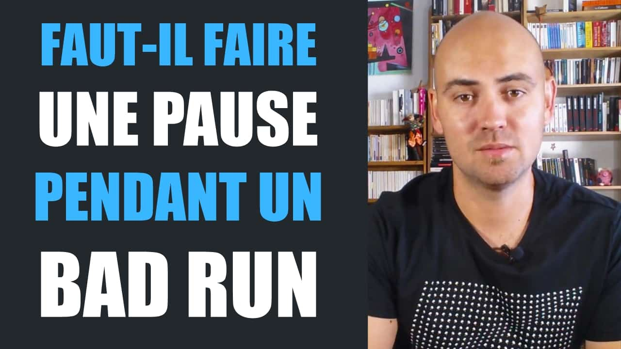 Bad run Faut-il faire une pause