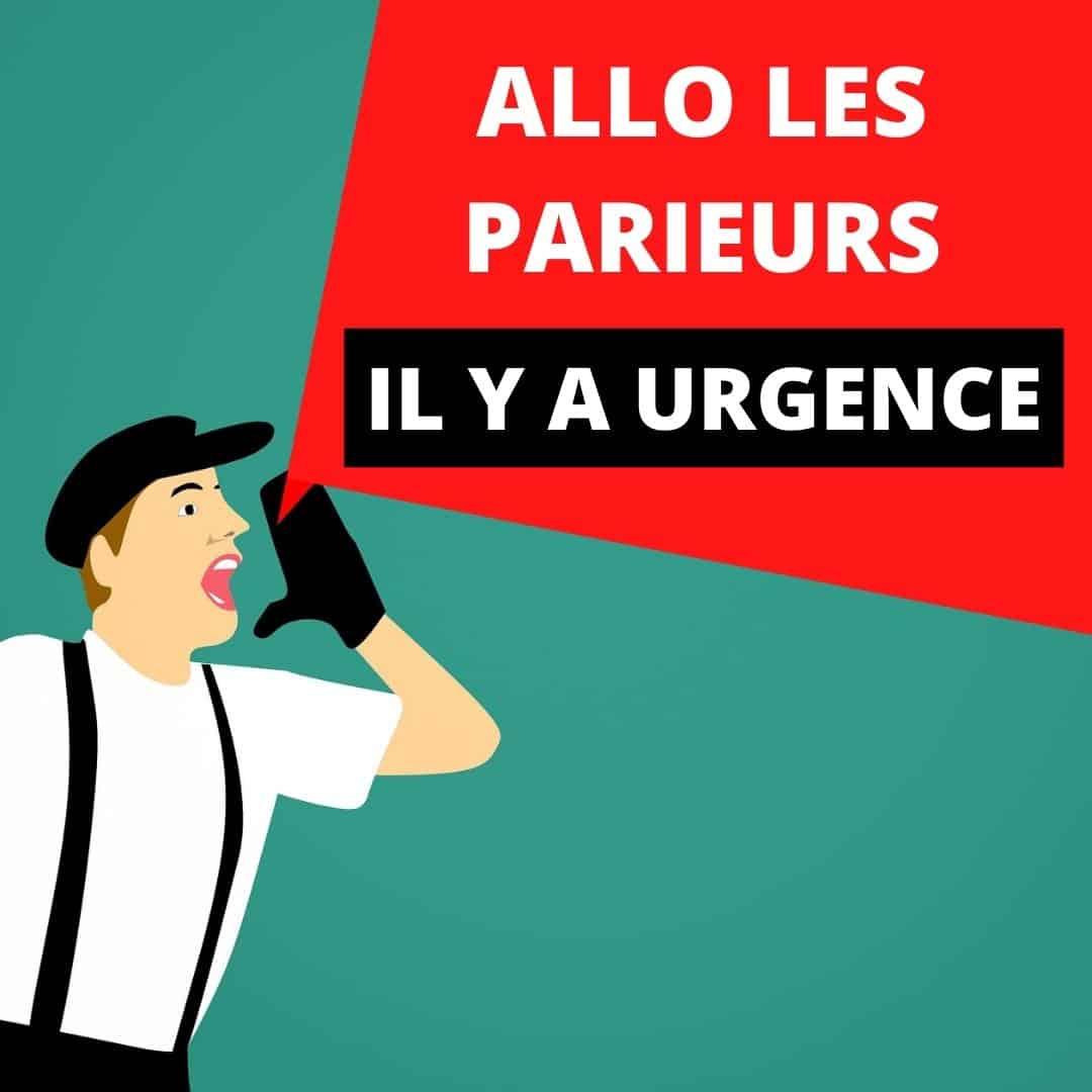 ALLO LES PARIEURS, IL Y A URGENCE