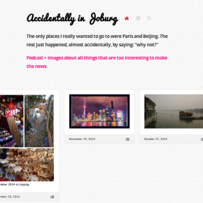2015: Coming soon! accidentallyinjoburg.com , podcast and images from around the world