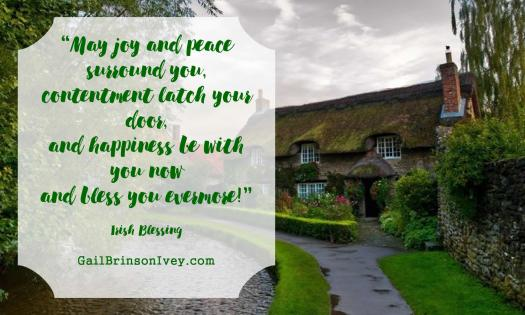 """""""May joy and peace surround you, contentment latch your door, and happiness be with you now and bless you evermore!"""" - Irish Blessing"""