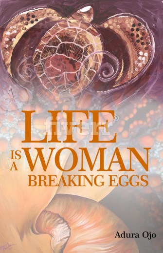 A Poem is Endless: Introducing Adura Ojo's Life is a Woman Breaking Eggs