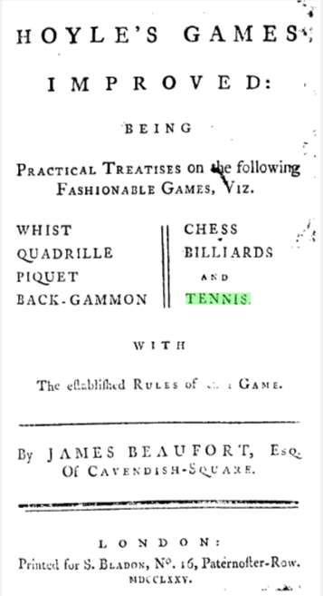 Hoyle, Edmond. Hoyle's games improved: being practical treatises on the following fashionable games, viz. whist ... tennis. ... By James Beaufort, ... Printed for S. Bladon, 1775.  Eighteenth Century Collections Online