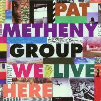 Pat Metheny Group - We Live Here (1995)