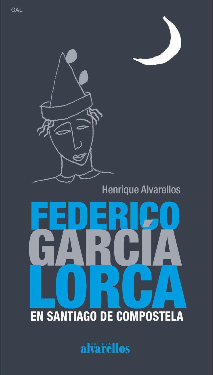 Portada do libro 'Federico García Lorca en Santiago de Compostela'. ALVARELLOS