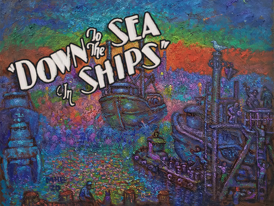 Down to the Sea in Ships