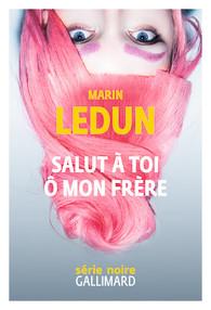 Salut à toi ô mon frère de Marin Ledun