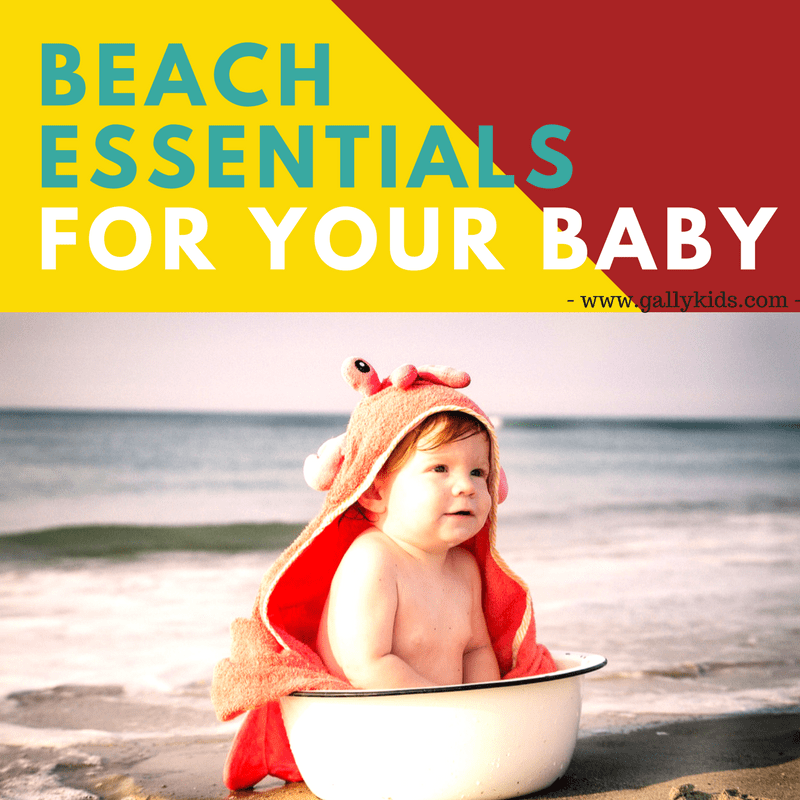 Beach Essentials For Baby: Must have baby items and tips for an excursion at the beach.