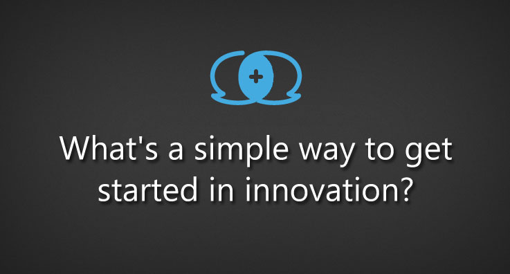 What's a simple way to get started in innovation?