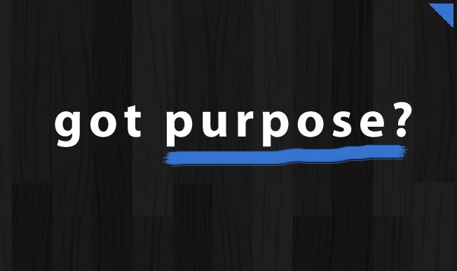 got purpose?