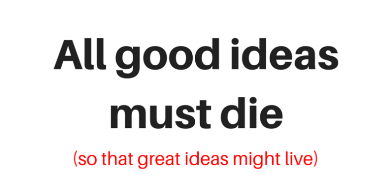 all good ideas must die