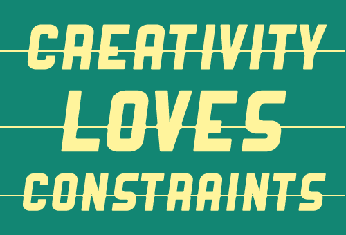 creativity loves constraints