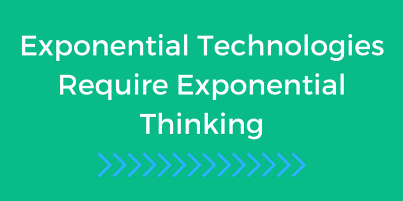 Exponential Technologies Require Exponential Thinking