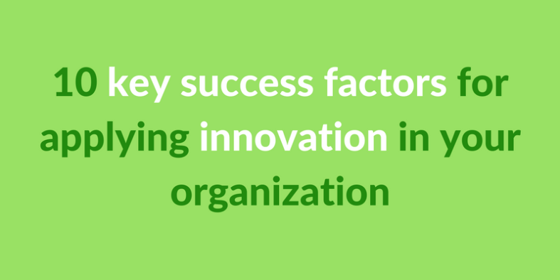 10 key success factors for applying innovation in your organization