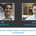 Thomas Koulopoulos: AI Isn't About Tech, It's About The Survival of Humanity