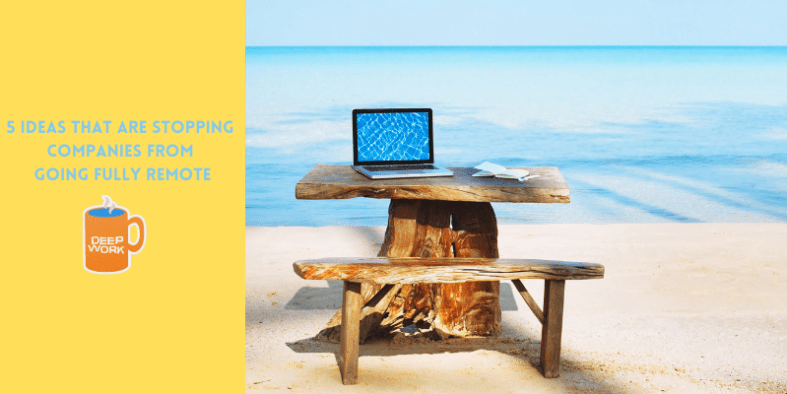 5 ideas that are stopping companies from going fully remote