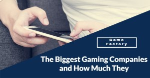 The Biggest Gaming Companies and How Much They