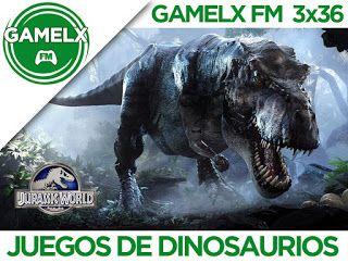 GAMELX FM 3×36 – Juegos de Dinosaurios