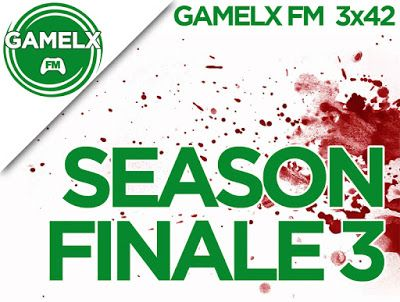 GAMELX FM 3×42 – Season Finale 3 / Final de Temporada 3