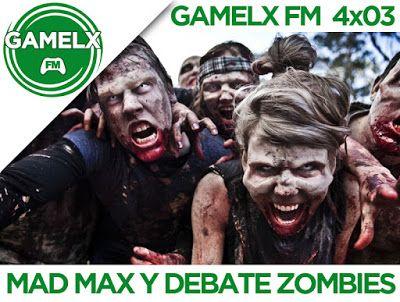 GAMELX FM 4×03 – Mad Max + Debate: Zombies, ¿Mejor lentos o rápidos?
