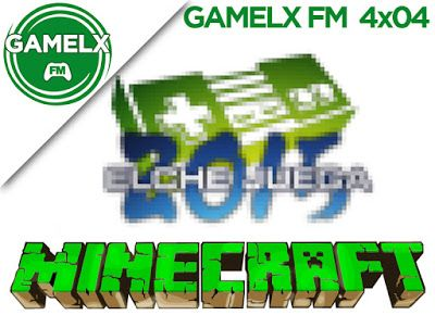 GAMELX FM 4×04 – Minecraft + Elche Juega 2015