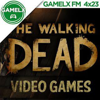 GAMELX FM 4×23 – Juegos de The Walking Dead