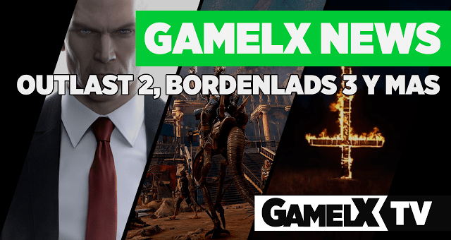 GAMELX NEWS – Outlast 2, Borderlands 3 y mas…