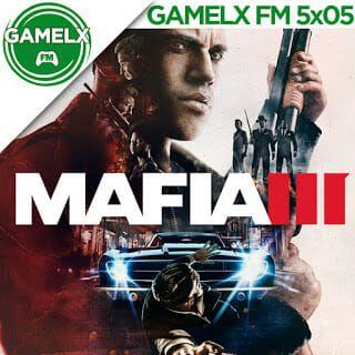 GAMELX FM 5×05 – Mafia III
