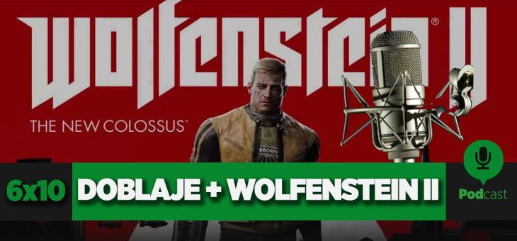 GAMELX 6×10 – Debate sobre el doblaje + Wolfenstein II