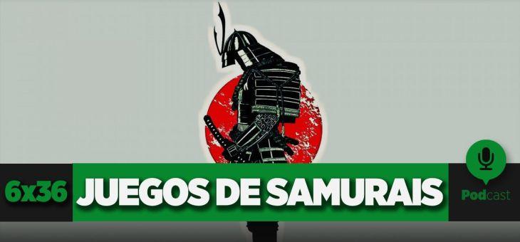 GAMELX 6×36 – Especial Juegos de Samurais