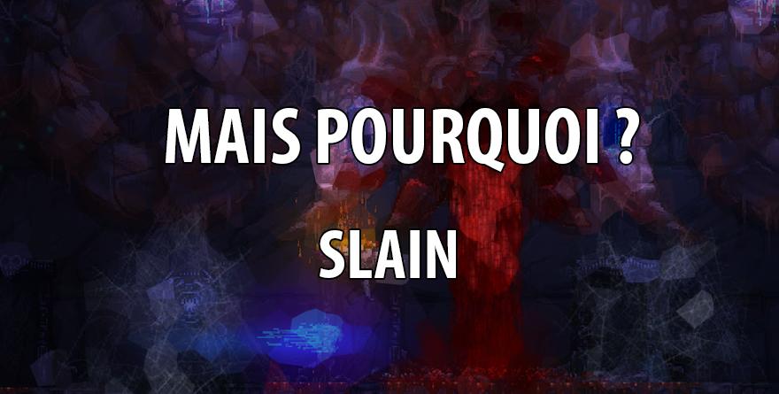 """""""Mais Pourquoi ?"""" – Le cas Slain!"""