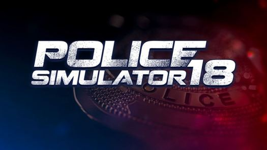 POLICE SIMULATOR 18 Delayed until Summer 2018