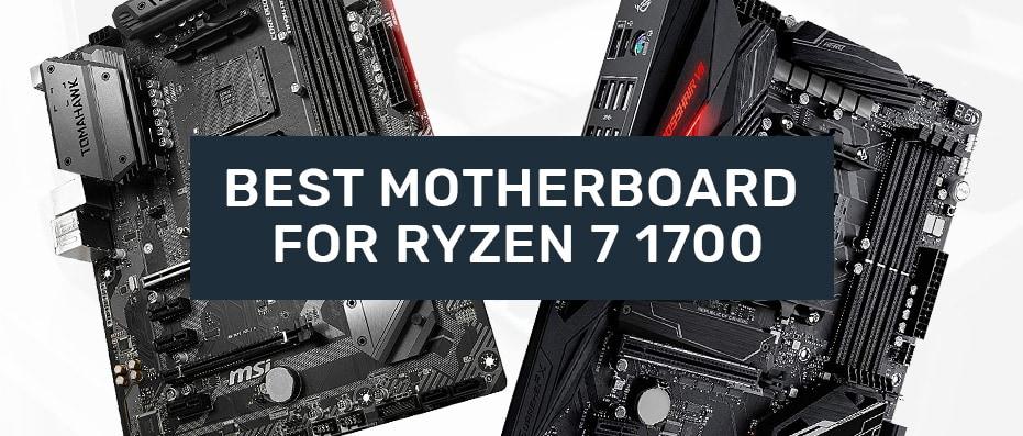 Best Motherboard For Ryzen 7 1700 In 2021 Reviewed February