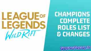 League of Legends Wild Rift Champions Complete Roles List and Changes 2020