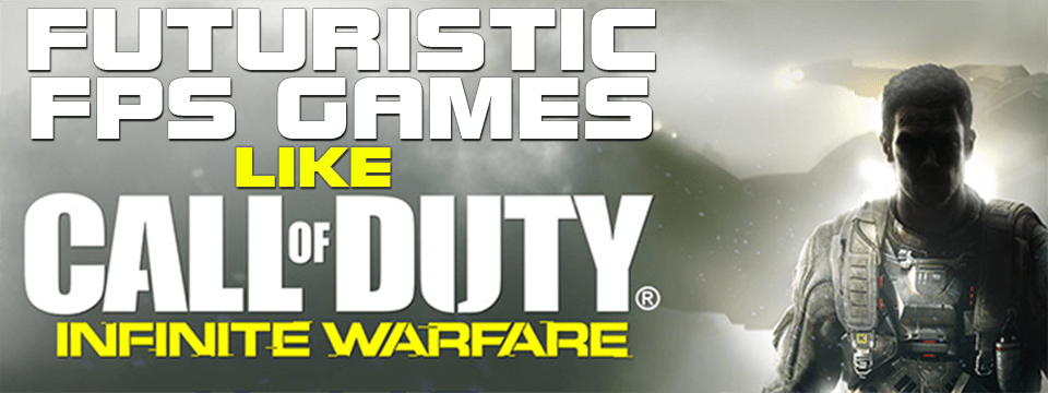 Futuristic FPS Games Like Call Of Duty: Infinite Warfare