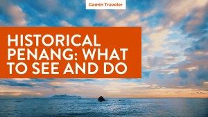 Historical Penang: What to see and do